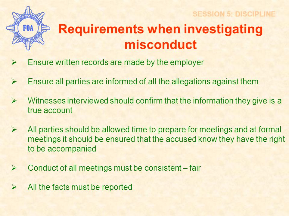 Requirements when investigating misconduct  Ensure written records are made by the employer  Ensure all parties are informed of all the allegations