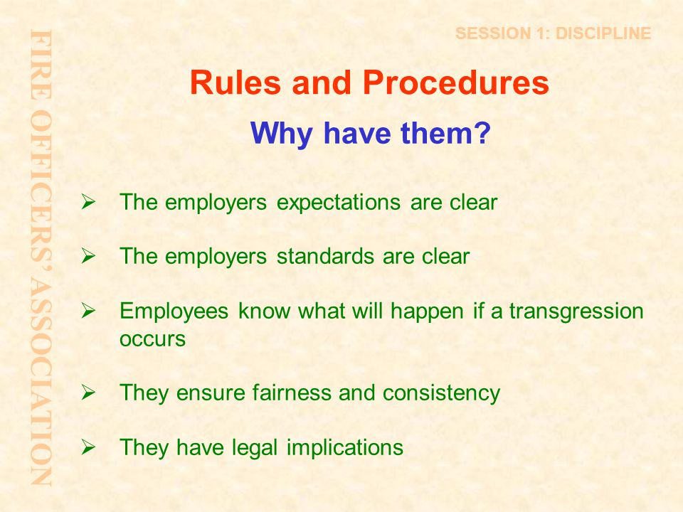 Remember Core Principles of Reasonable Behaviour Procedures should be used primarily to help and encourage employees to improve rather than just as a way of imposing punishment.