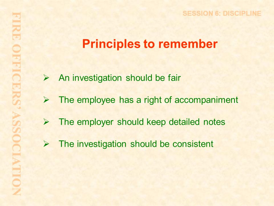Principles to remember  An investigation should be fair  The employee has a right of accompaniment  The employer should keep detailed notes  The i