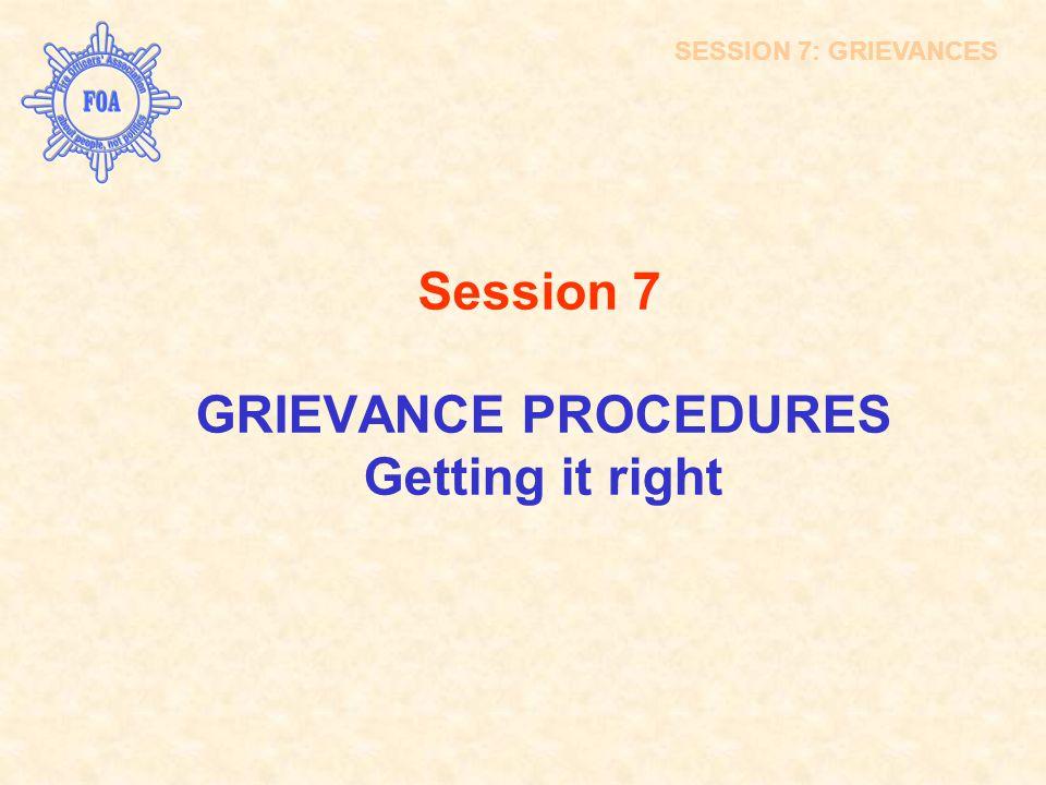 GRIEVANCE PROCEDURES Getting it right SESSION 7: GRIEVANCES
