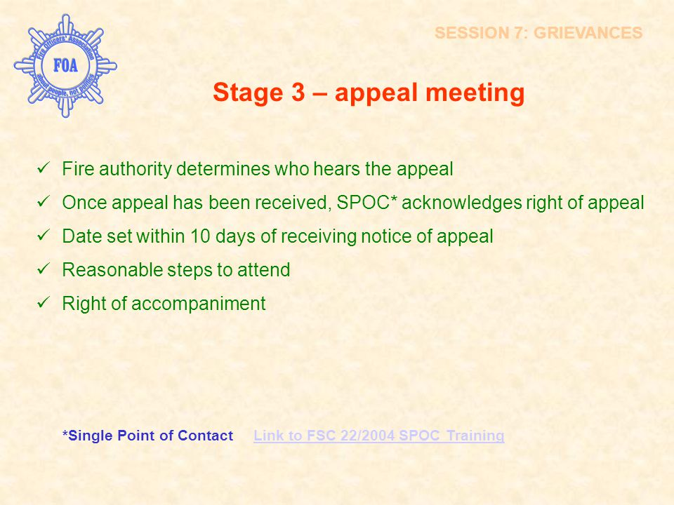 Stage 3 – appeal meeting Fire authority determines who hears the appeal Once appeal has been received, SPOC* acknowledges right of appeal Date set wit