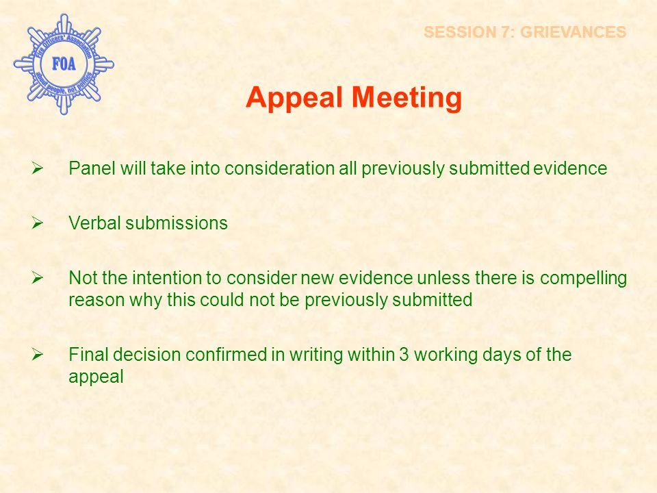 Appeal Meeting  Panel will take into consideration all previously submitted evidence  Verbal submissions  Not the intention to consider new evidenc