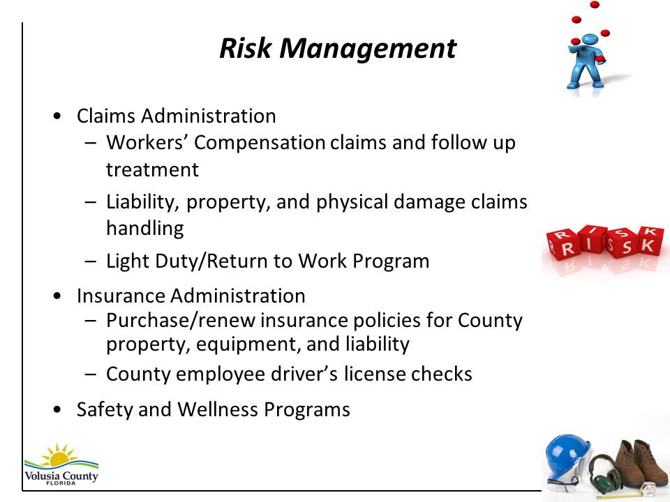 Risk Management Claims Administration –Workers' Compensation claims and follow up treatment –Liability, property, and physical damage claims handling
