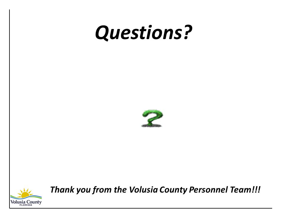 Questions Thank you from the Volusia County Personnel Team!!!