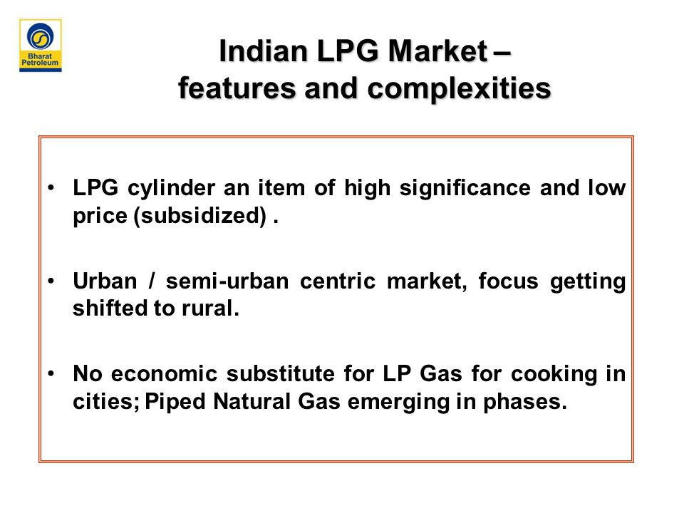 Indian LPG Market – features and complexities LPG cylinder an item of high significance and low price (subsidized).
