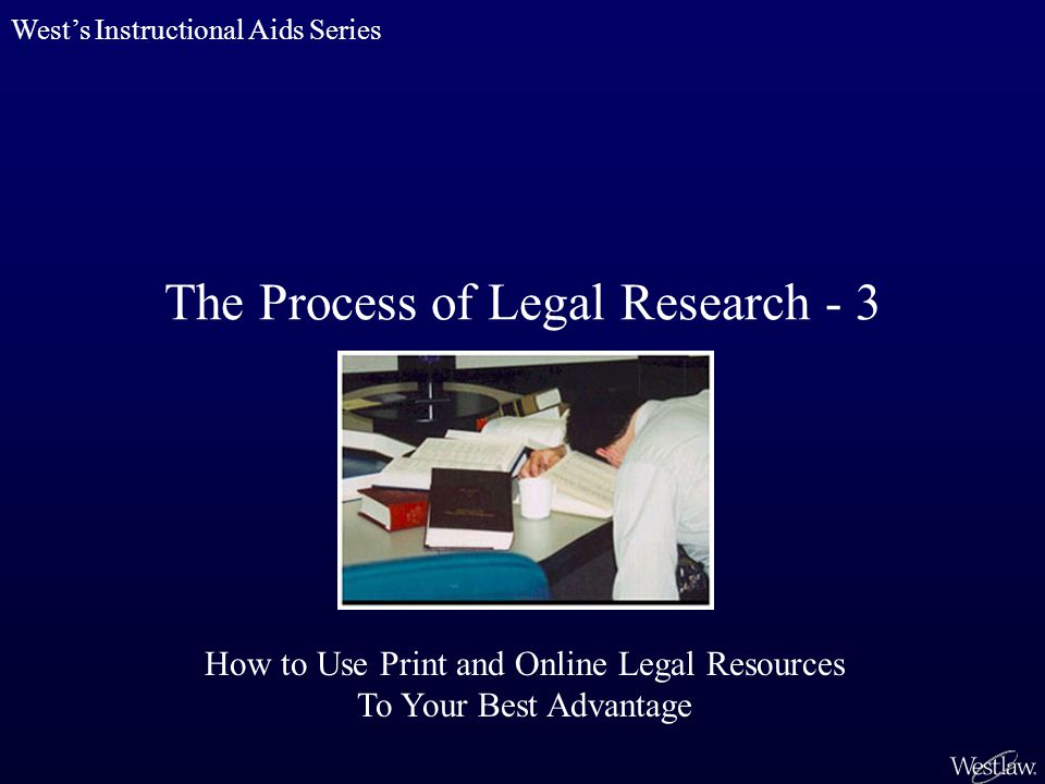 The Process of Legal Research - 3 West's Instructional Aids Series How to Use Print and Online Legal Resources To Your Best Advantage