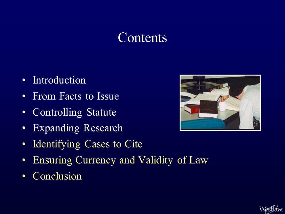 Contents Introduction From Facts to Issue Controlling Statute Expanding Research Identifying Cases to Cite Ensuring Currency and Validity of Law Conclusion