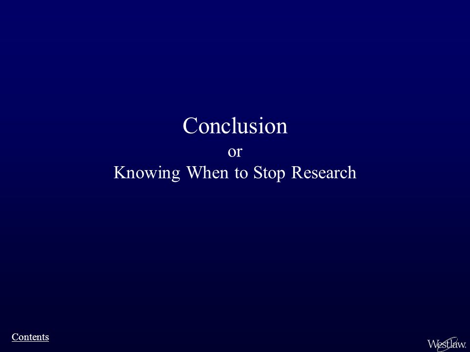 Conclusion or Knowing When to Stop Research Contents
