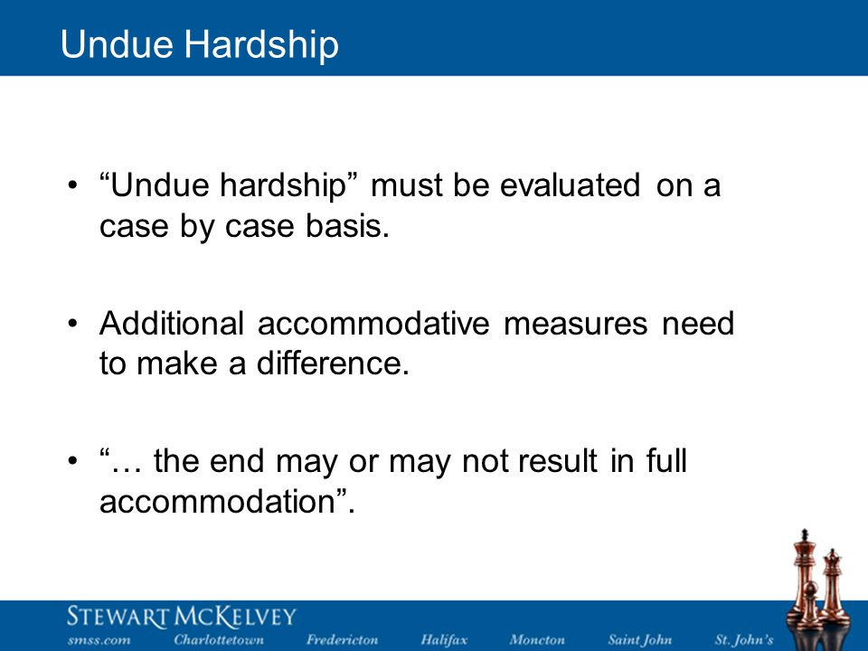Undue Hardship Undue hardship must be evaluated on a case by case basis.