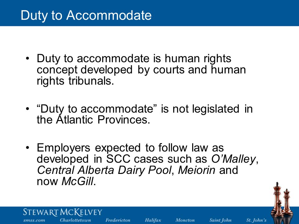 Duty to Accommodate Duty to accommodate is human rights concept developed by courts and human rights tribunals.