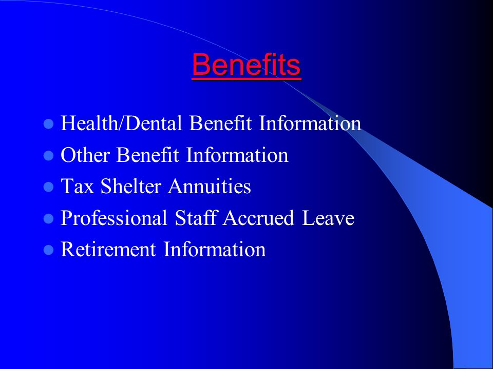 Benefits Health/Dental Benefit Information Other Benefit Information Tax Shelter Annuities Professional Staff Accrued Leave Retirement Information