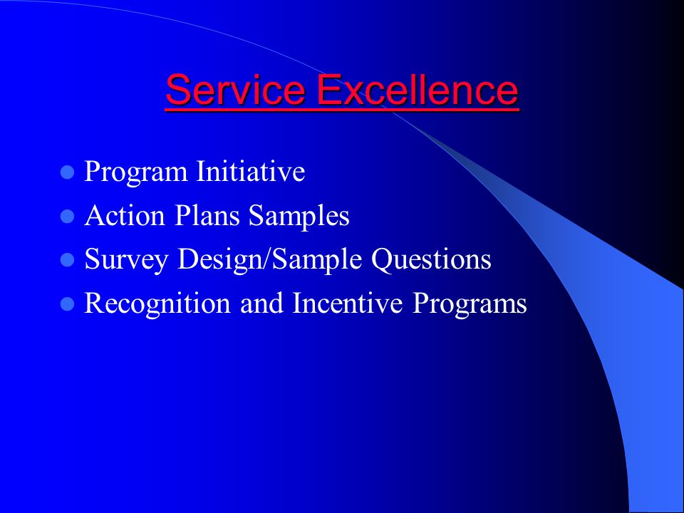 Service Excellence Service Excellence Program Initiative Action Plans Samples Survey Design/Sample Questions Recognition and Incentive Programs