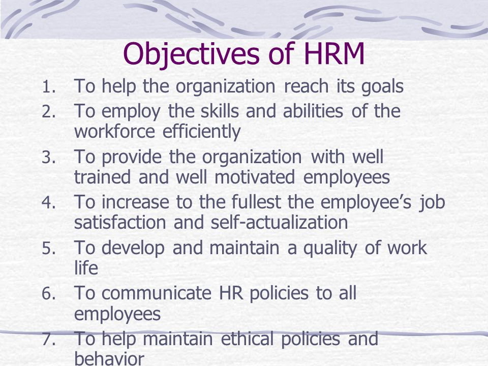 Objectives of HRM 1.To help the organization reach its goals 2.