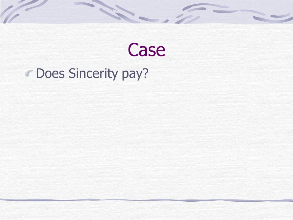 Case Does Sincerity pay?