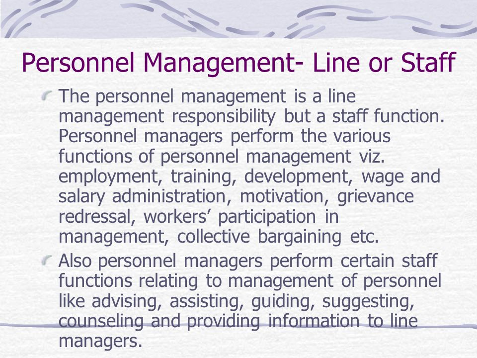 Personnel Management- Line or Staff The personnel management is a line management responsibility but a staff function.