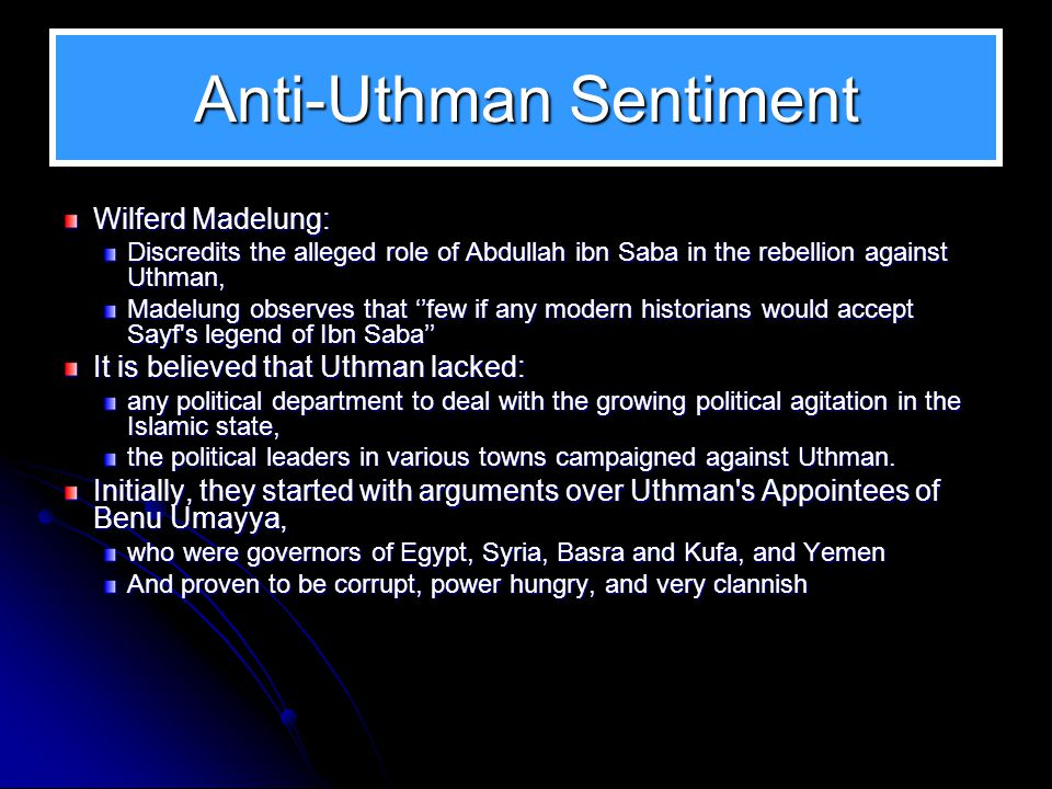 Anti-Uthman Sentiment Moreover, the foreign powers were alarmed at the breathtaking success of the Muslims, their hope lay in subversive movements wit