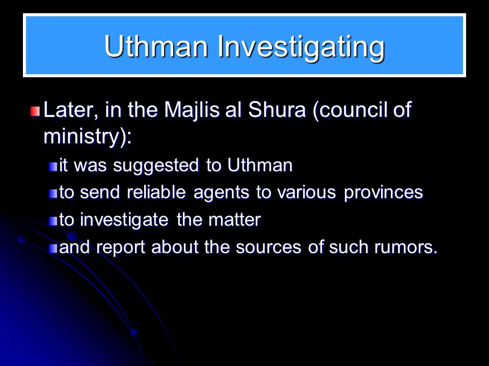 Uthman Investigating Uthman had to investigate, since the situation became serious and tense. He wanted to investigate: the origins and extent of anti