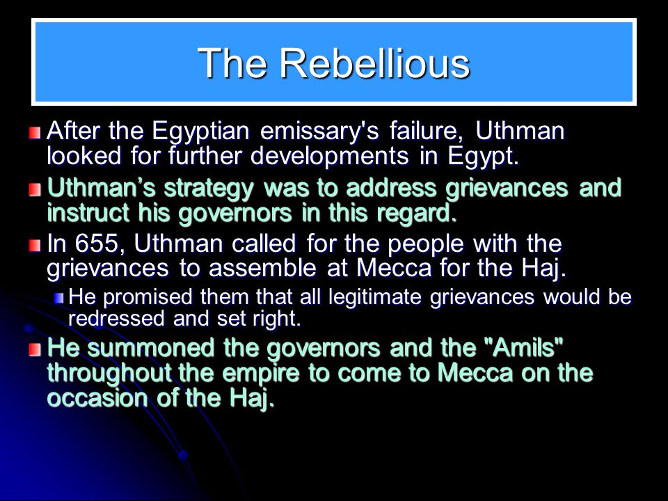 The Rebellious in Egypt The rebellious carried on with their protests calling for the Khilaafah of Ali. Ammar ibn Yasir had been affiliated with Ali;