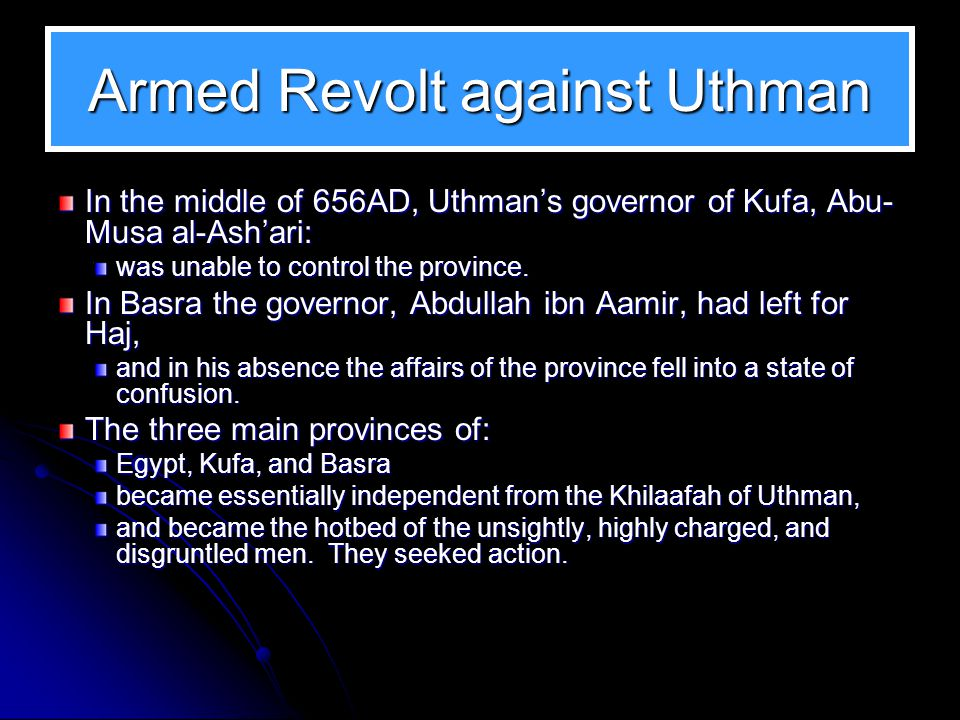 The Gathering Storm The politics of Egypt played the major role in the stand against the Khilaafah, Uthman summoned Abdullah ibn al-Sar'h, the governo
