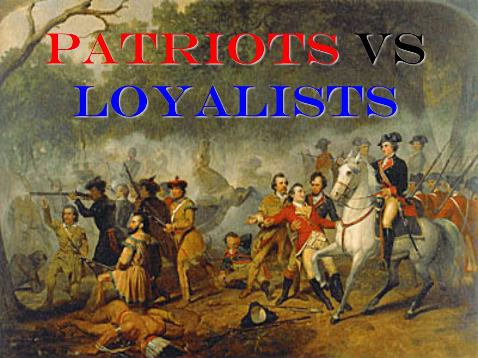 PATRIOTS VS LOYALISTS