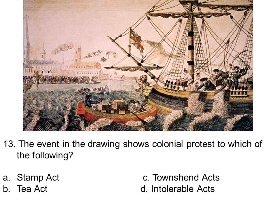 13.The event in the drawing shows colonial protest to which of the following.