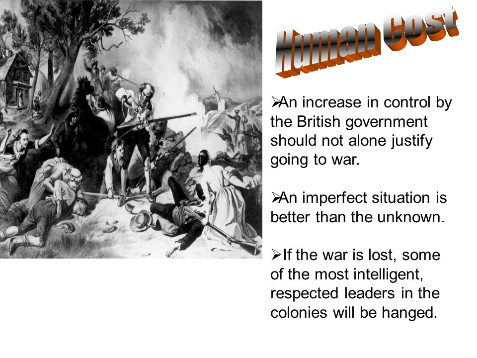  An increase in control by the British government should not alone justify going to war.  An imperfect situation is better than the unknown.  If th