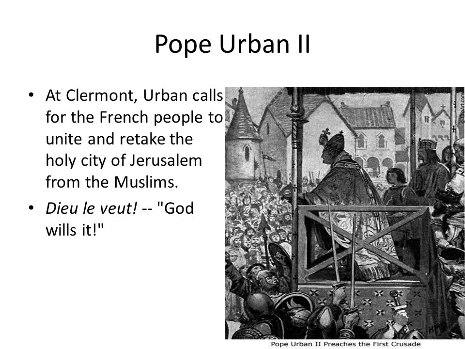Pope Urban II At Clermont, Urban calls for the French people to unite and retake the holy city of Jerusalem from the Muslims.