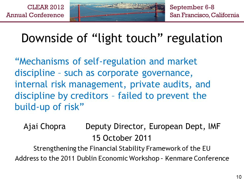 "Downside of ""light touch"" regulation ""Mechanisms of self-regulation and market discipline – such as corporate governance, internal risk management, pr"