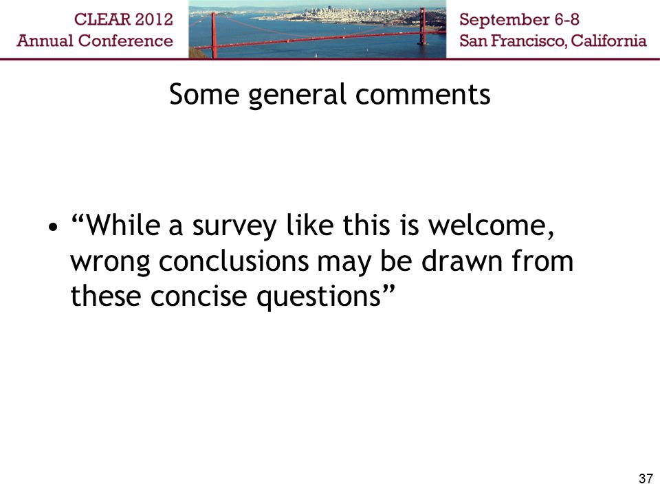 "Some general comments ""While a survey like this is welcome, wrong conclusions may be drawn from these concise questions"" 37"