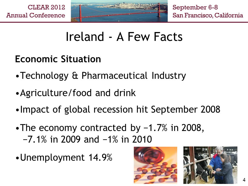 4 Ireland - A Few Facts Economic Situation Technology & Pharmaceutical Industry Agriculture/food and drink Impact of global recession hit September 20