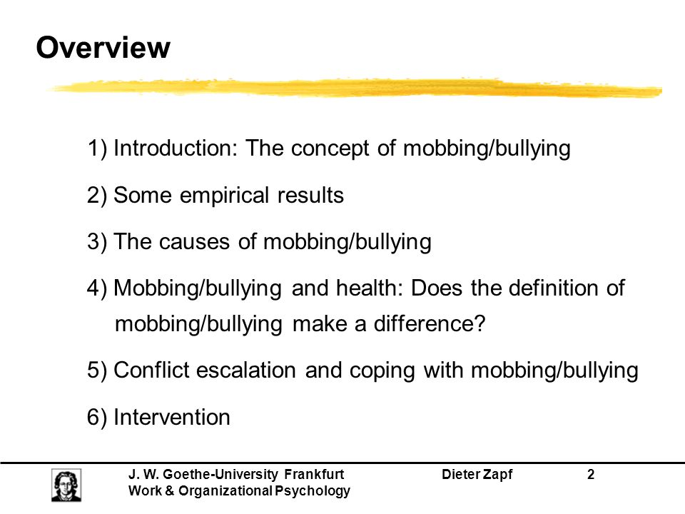 J. W. Goethe-University Frankfurt Dieter Zapf 2 Work & Organizational Psychology Overview 1) Introduction: The concept of mobbing/bullying 2) Some emp