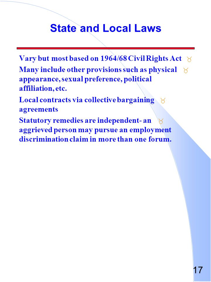 17 State and Local Laws _ Vary but most based on 1964/68 Civil Rights Act _ Many include other provisions such as physical appearance, sexual preferen