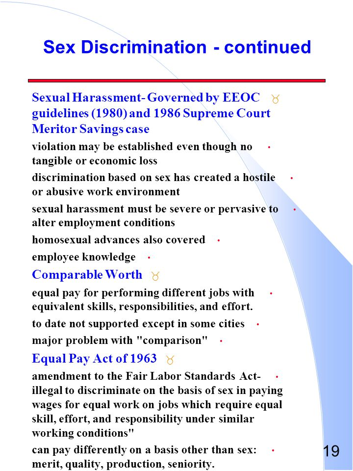19 Sex Discrimination - continued _ Sexual Harassment- Governed by EEOC guidelines (1980) and 1986 Supreme Court Meritor Savings case violation may be