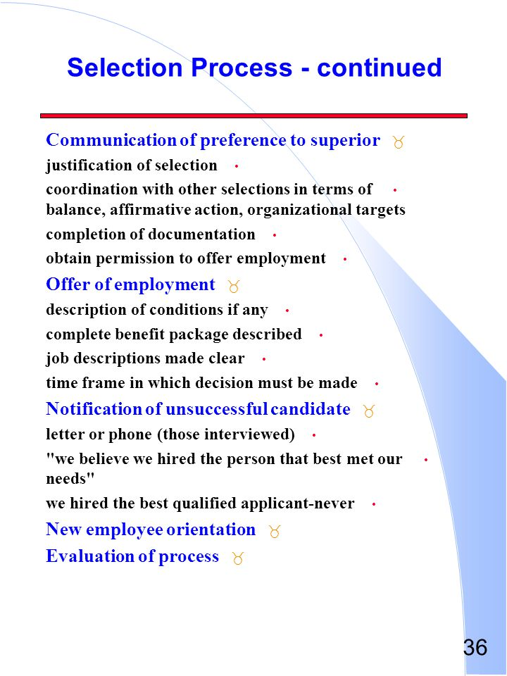 36 Selection Process - continued _ Communication of preference to superior justification of selection coordination with other selections in terms of b