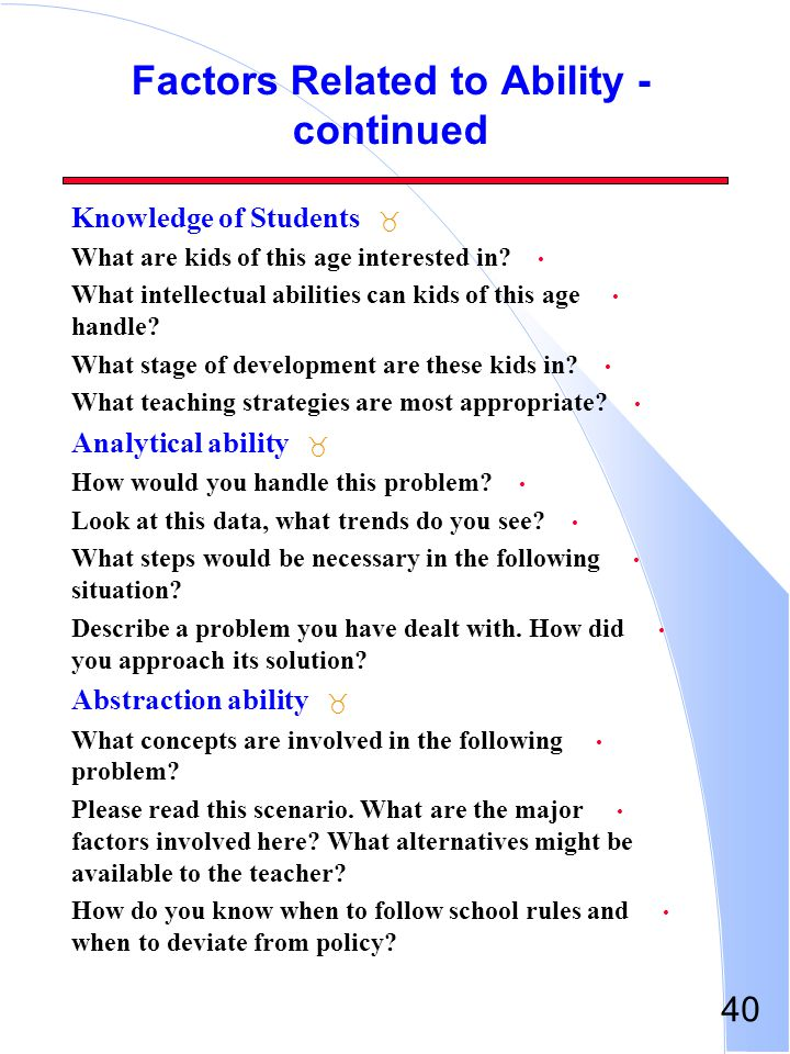 40 Factors Related to Ability - continued _ Knowledge of Students What are kids of this age interested in? What intellectual abilities can kids of thi