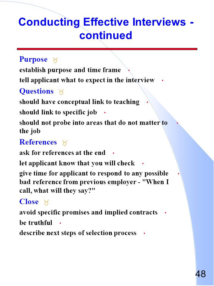 48 Conducting Effective Interviews - continued _ Purpose establish purpose and time frame tell applicant what to expect in the interview _ Questions s