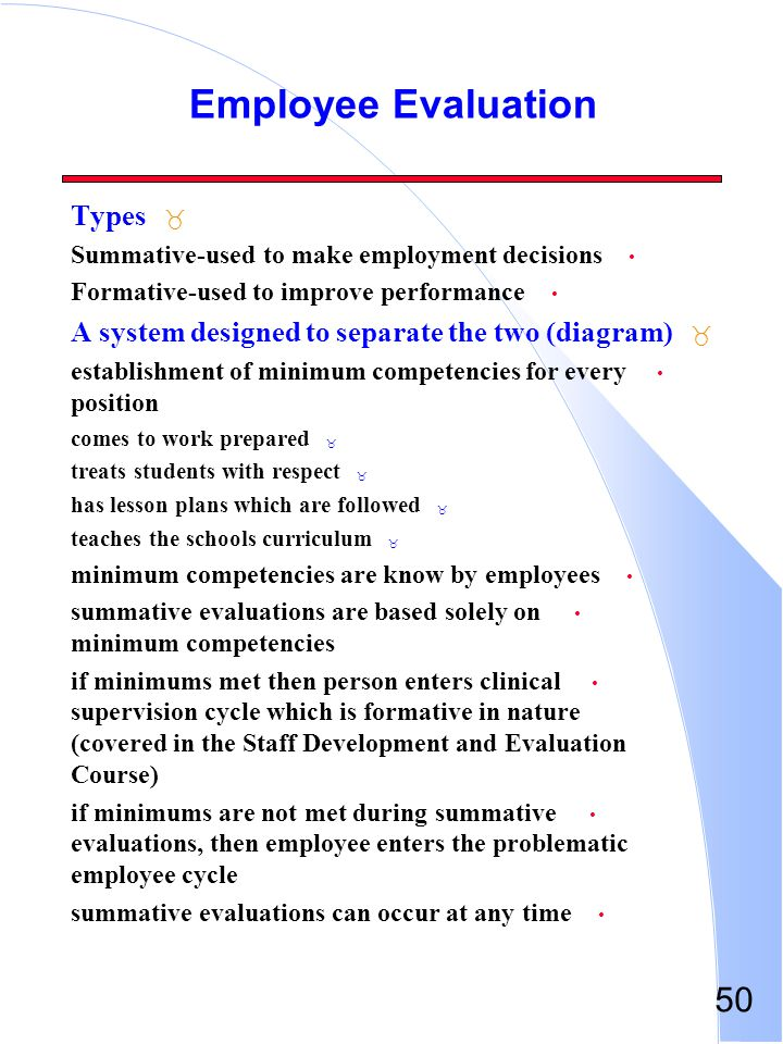 50 Employee Evaluation _ Types Summative-used to make employment decisions Formative-used to improve performance _ A system designed to separate the t
