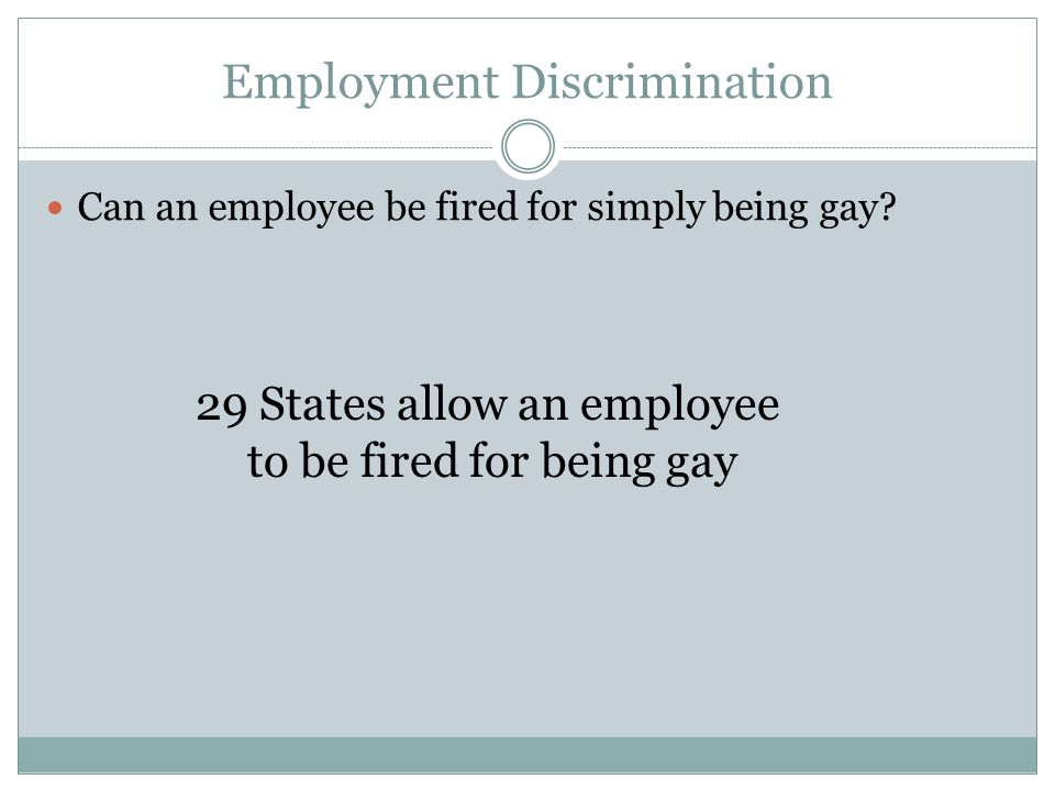 Employment Discrimination Can an employee be fired for simply being gay.