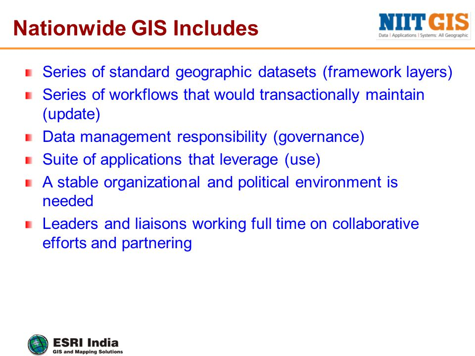 Nationwide GIS Includes Series of standard geographic datasets (framework layers) Series of workflows that would transactionally maintain (update) Dat