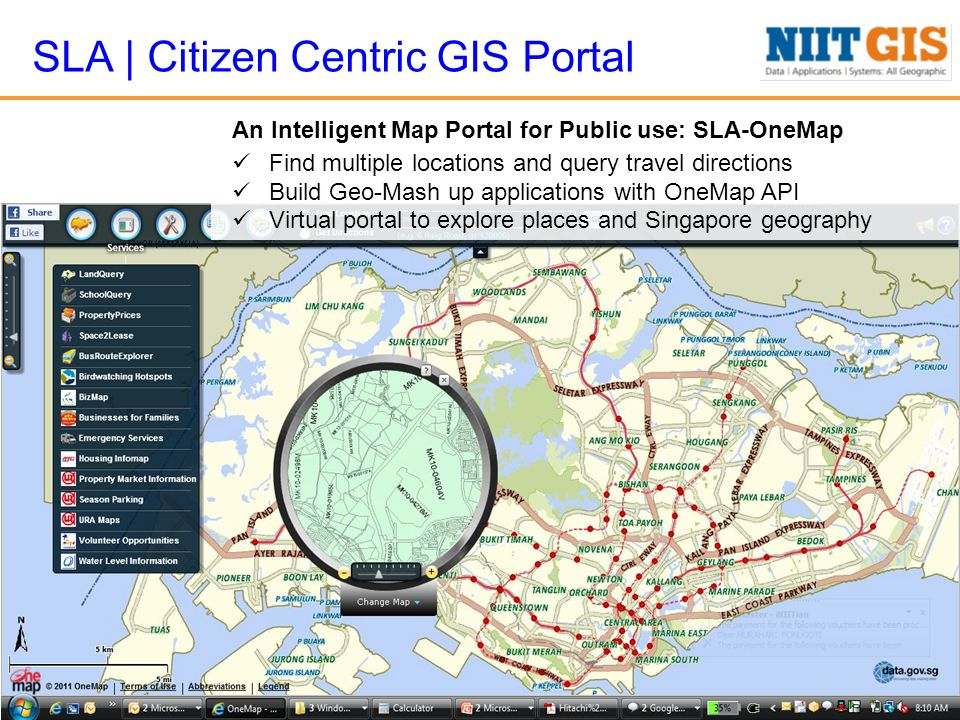 SLA | Citizen Centric GIS Portal An Intelligent Map Portal for Public use: SLA-OneMap Find multiple locations and query travel directions Build Geo-Mash up applications with OneMap API Virtual portal to explore places and Singapore geography