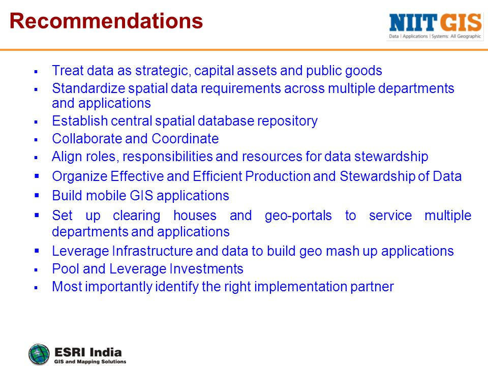 Recommendations  Treat data as strategic, capital assets and public goods  Standardize spatial data requirements across multiple departments and app
