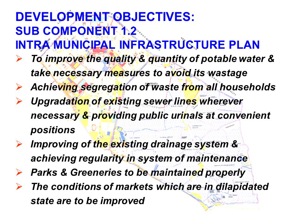 DEVELOPMENT OBJECTIVES: SUB COMPONENT 1.2 INTRA MUNICIPAL INFRASTRUCTURE PLAN  To improve the quality & quantity of potable water & take necessary me