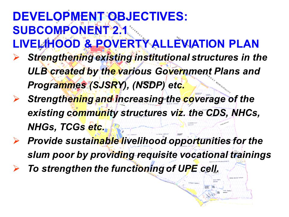 DEVELOPMENT OBJECTIVES: SUBCOMPONENT 2.1 LIVELIHOOD & POVERTY ALLEVIATION PLAN  Strengthening existing institutional structures in the ULB created by