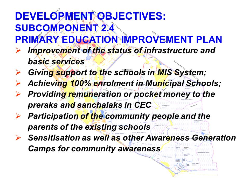 DEVELOPMENT OBJECTIVES: SUBCOMPONENT 2.4 PRIMARY EDUCATION IMPROVEMENT PLAN  Improvement of the status of infrastructure and basic services  Giving