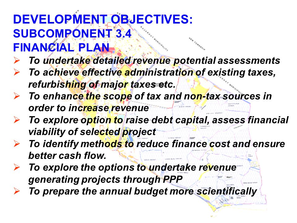 DEVELOPMENT OBJECTIVES: SUBCOMPONENT 3.4 FINANCIAL PLAN  To undertake detailed revenue potential assessments  To achieve effective administration of