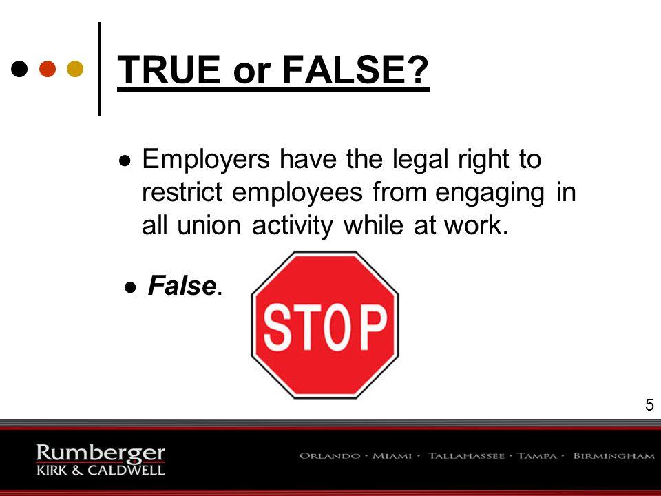 6 TRUE or FALSE.● Employers may legally prohibit union solicitation on premises.