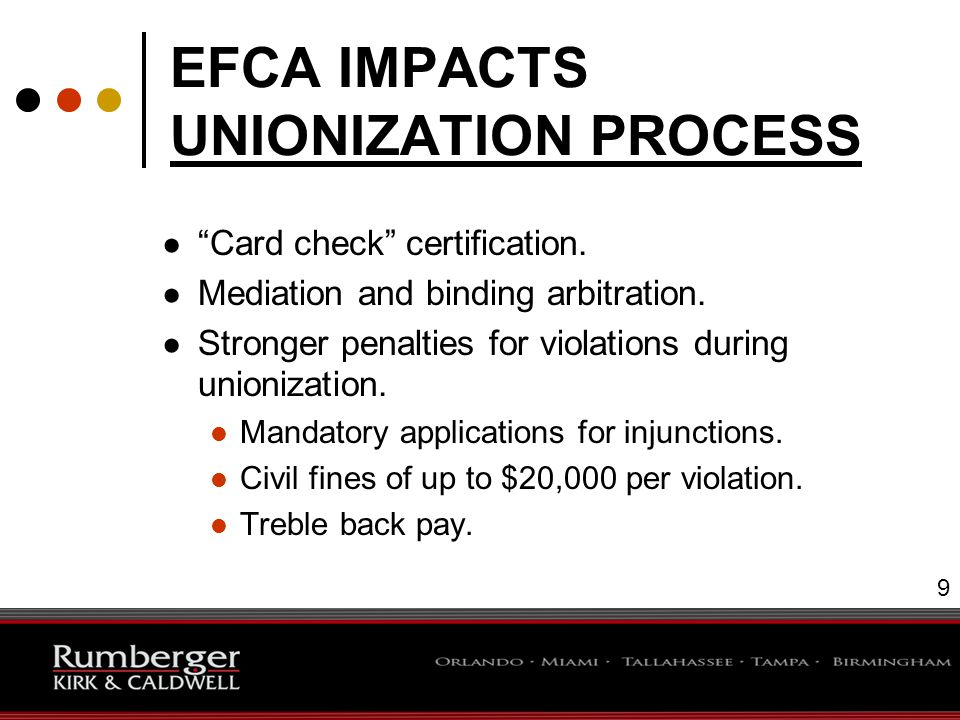 20 UNIONIZATION UNDER EFCA: WHAT TO EXPECT ● Union will be certified as exclusive bargaining agent of employees.