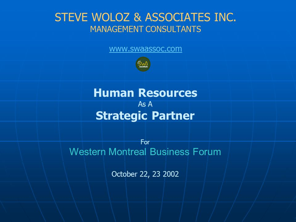 West Island Business Forum PPT:REV16B:10/17/02 Steve Woloz Associates 32 Quantitative Procedures Qualitative Benefits Clear Understanding of Job Worth Greater Acceptance due to Objectivity and Consistency Avoidance of Jealousy Enhanced Feeling of Fairness re Salary Policy Greater Probability Of Competitive Wage Scales