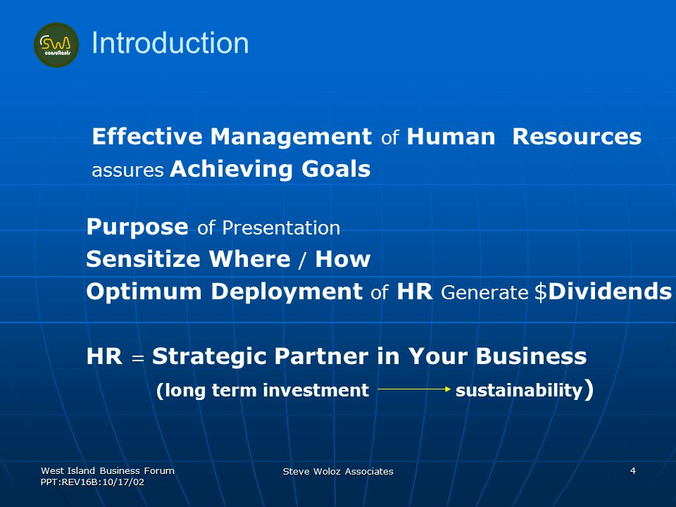 West Island Business Forum PPT:REV16B:10/17/02 Steve Woloz Associates 4 Effective Management of Human Resources assures Achieving Goals Introduction P