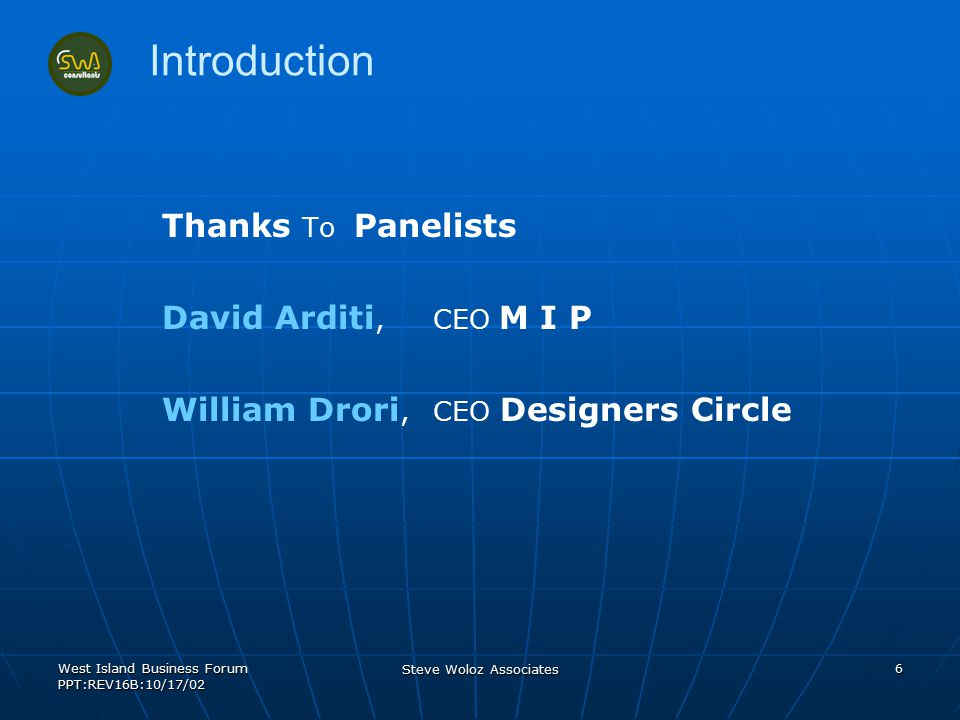 West Island Business Forum PPT:REV16B:10/17/02 Steve Woloz Associates 7 Clients who have put their trust in us owned by Partner of ELECTRIC ELECTRONICS INDUSTRIAL SEWING DYINGTELECOM MACHINING PLATING